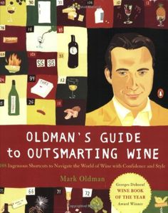 Oldman's Guide to Outsmarting Wine: 108 Ingenious Shortcuts to Navigate the World of Wine with Confidence and Style by Mark Oldman
