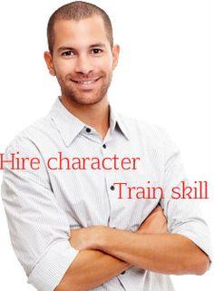 Hire character. Train skill. – Peter Schutz