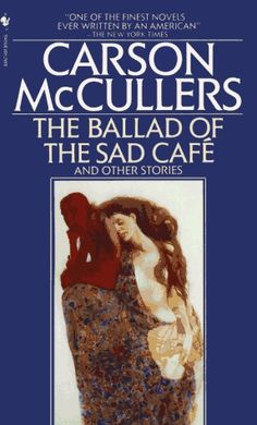 The Ballad of the Sad Cafe, by Carson McCullers. By far one of my all-time favorite writers.