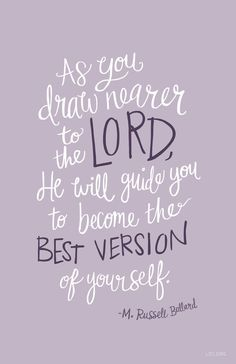 As you draw nearer to the Lord, He will guide you to become the best version of yourself. - M. Russell Ballard