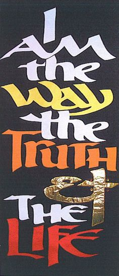 I Am the Way the Truth & the Life  And that is the Truth, Lord Jesus Christ. My Savior and my King!!  John 3:16, Revelation 19:16, John 14:6