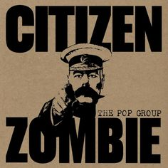 Artist: The Pop Group   Album: Citizen Zombie   Genres: Experimental post punk, electronica, post funk, dub reggae, noise rock   Favourite tracks: Mad Truth, s.o.p.h.i.a, Age Of Miracles   Least favourite tracks: The Immaculate Deception, Nations    8/10 [decent]