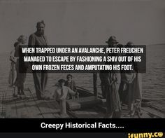 WHEN TRAPPED UNDER AN AVALANCHE, PETER FREUCHEN MANAEED m ESCAPE EV FASHIONING A SHIV IJIJT IJF HIS OWN FROZEN FEES AND AMPIJTATINB HIS FDD'Í. Creepy Historical Facts... - Creepy Historical Facts.... – popular memes on the site iFunny.co #frozen #movies #when #under #an #avalanche #freuchen #manaeed #ev #fashioning #shiv #ijijt #ijf #his #own #frozen #fees #and #ampijtatinb #fdd #creepy #historical #meme Funny Frozen Memes, Popular Memes, Creepy, Give It To Me, Faith, Relationship, Teaching, Movies, Films