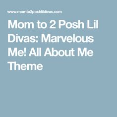 Mom to 2 Posh Lil Divas: Marvelous Me! All About Me Theme
