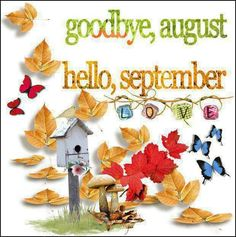 Goodbye August Hello September Quotes and Sayings Goodbye August Hello September Month Sayings and Quotes Goodbye August Hello September Quotes September Quotes Autumn, Hello September Quotes, Hallo September, September Birthday, Welcome September Images, September Born, September Pictures, February Month, September Themes