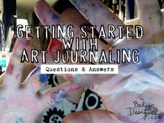 Terrific FAQ on getting started with art journaling: http://balzerdesigns.typepad.com/balzer_designs/2012/03/art-journal-every-day-getting-started.html