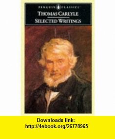 Carlyle Selected Writings (Penguin Classics) (9780140430653) Thomas Carlyle, Alan Shelston , ISBN-10: 0140430652  , ISBN-13: 978-0140430653 ,  , tutorials , pdf , ebook , torrent , downloads , rapidshare , filesonic , hotfile , megaupload , fileserve