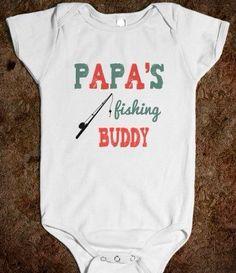 Papa's fishing buddy! Love this onesie. I need it!