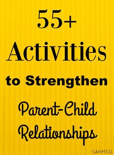 55+ activities to strengthen the parent child relationship. This is a big list of activities for kids that they can do with their parents.