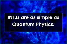 Lol what about an INFJ who is a quantum physicist...