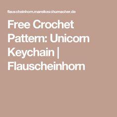Free Crochet Pattern: Unicorn Keychain | Flauscheinhorn