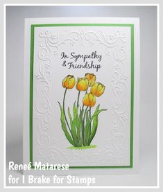 Renlymat's World: TULIPS from I Brake for Stamps. Sympathy Cards, Happy Saturday, I Card, Tulips, Prayers, Stamps, Thoughts, My Love, Frame