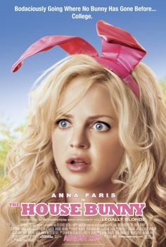 The House Bunny (2008)  Slightly embarrassing how much I love this movie.
