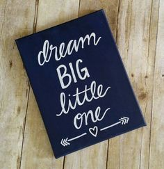 Dream big little one Check out this item in my Etsy shop https://www.etsy.com/listing/249891078/dream-big-little-one-hand-painted-navy