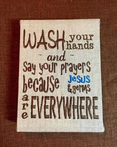 Wash Your Hands and Say Your Prayers because Jesus and Germs are Everywhere  Digital Embroidery File 4x4 and 5x7 PES