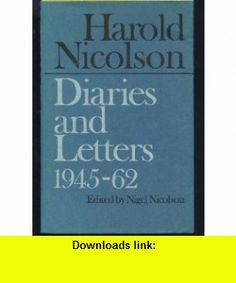 Harold Nicolson Diaries and Letters 1945-1962 Harold Nicolson ,   ,  , ASIN: B0007H8SKU , tutorials , pdf , ebook , torrent , downloads , rapidshare , filesonic , hotfile , megaupload , fileserve