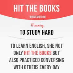 Hit the books means to study hard. Example: To learn English, she not only hit the books but also practiced conversing with others every day. Learn English Words, English Phrases, English Idioms, English Writing, English Lessons, English Grammar, English Study, English Memes, French Lessons