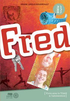 Fred : vivre avec le TDAH à l'adolescence Un guide pratique qui permet aux ados de mieux comprendre ce que sont le TDA et le TDAH.