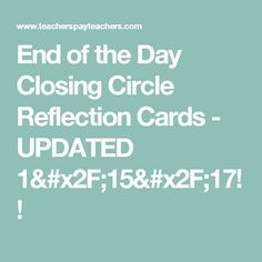 End of the Day Closing Circle Reflection Cards - UPDATED 1/15/17!!