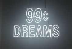 Doug Aitken, 99 Cents Dreams, 2007. Neon. 35 1/4 x 54 in. Courtesy of 303 Gallery, New York.