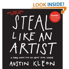 Steal Like an Artist: 10 Things Nobody Told You About Being Creative: Austin Kleon: Amazon.com