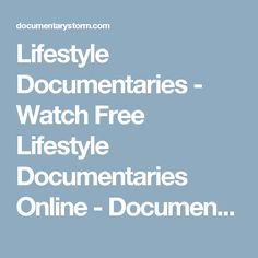 Lifestyle Documentaries - Watch Free Lifestyle Documentaries Online - DocumentaryStorm.com