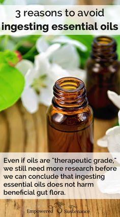 "Important read! 3 reasons to avoid ingesting even ""therapeutic grade"" essential oils #health #essentialoils"