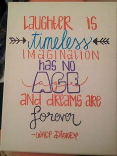 "Disney Drawing Walt Disney Canvas Quote - All canvas art is uniquely hand made! Famous quote from Walt Disney ""laughter is timeless, imagination has no age, and dreams are forever."" Made on canvas. Great Quotes, Quotes To Live By, Me Quotes, Inspirational Quotes, Fonts Quotes, Motivational, The Words, Disney Canvas Quotes, Walt Disney Quotes"