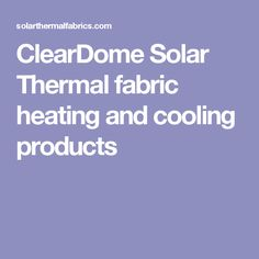 ClearDome Solar Thermal fabric heating and cooling products Winter House, Heating And Cooling, House Warming, Solar, Fabrics, Products, Tejidos, Cloths, Gadget