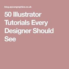 50 Illustrator Tutorials Every Designer Should See