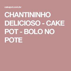 CHANTININHO DELICIOSO - CAKE POT - BOLO NO POTE