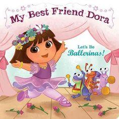 Let's Be Ballerinas!: My Best Friend Dora