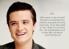 Why be normal? love this quote from Josh Hutcherson