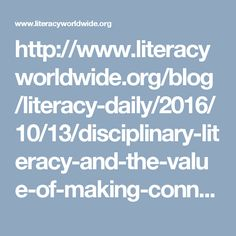 http://www.literacyworldwide.org/blog/literacy-daily/2016/10/13/disciplinary-literacy-and-the-value-of-making-connections?utm_source=TW-10252016&utm_medium=email&utm_campaign=ThisWeek&utm_content=Story-1