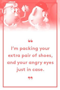 Mrs. Potato Head, Toy Story 2It's always good to travel with extra looks — and shoes. #refinery29 http://www.refinery29.com/2015/06/88105/best-pixar-movie-quotes-inside-out#slide-13