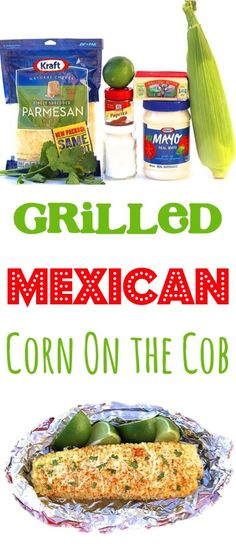 Grilled Corn on the Cob in Foil Recipe! This easy mexican corn is loaded with delicious flavors, and decadent parmesan. The tastiest summer side dish!