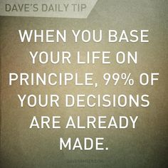 """""""When you base your life on principle, 99% of your decisions are already made"""" - one of the most important concepts I learned about money from Dave Ramsey's Financial Peace University"""