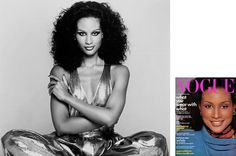 Beverly Johnson is, most famously, the first black model ever to appear on the cover of American Vogue. But she has said she was unaware at the time that she was making history. Whether or not she intended it, that August 1974 Vogue appearance was the highlight of a modeling career during which she appeared on more than 500 magazine covers.