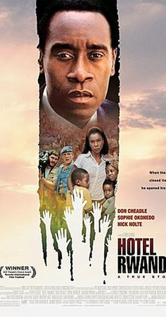 Directed by Terry George.  With Don Cheadle, Sophie Okonedo, Joaquin Phoenix, Xolani Mali. The true story of Paul Rusesabagina, a hotel manager who housed over a thousand Tutsi refugees during their struggle against the Hutu militia in Rwanda.