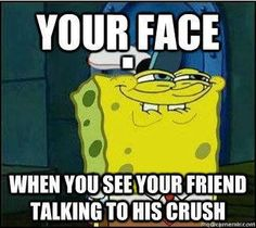 Your face !! When you see your friend talking to his crush @Patty Linden @Olga Linden @ilse toulet @Maru Mendivil
