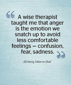 A wise therapist taught me that anger is the emotion we snatch up to avoid less comfortable feelings. in other words, anger is a secondary emotion to pain. Great Quotes, Quotes To Live By, Me Quotes, Inspirational Quotes, Quotes Kids, Food Quotes, Friend Quotes, Crush Quotes, Wisdom Quotes