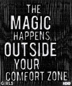 Here is your comfort zone. Here is where the magic happens.