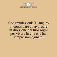 Congratulazioni! Ti auguro di continuare ad avanzare in direzione dei tuoi sogni per vivere la vita che hai sempre immaginato! #complimenti #congratulazioni #successo Ecards, Success, Memes, E Cards, Meme