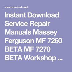 Instant Download Service Repair Manuals Massey Ferguson MF 7260 BETA MF 7270 BETA Workshop Manual