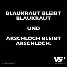 Blaukraut bleibt Blaukraut und Arschloch bleibt Arschloch. - VISUAL STATEMENTS®