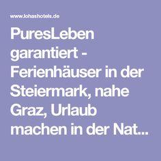 PuresLeben garantiert - Ferienhäuser in der Steiermark, nahe Graz, Urlaub machen in der Natur, inmitten von Weinbergen
