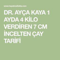 DR. AYÇA KAYA 1 AYDA 4 KİLO VERDİREN 7 CM İNCELTEN ÇAY TARİFİ