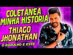 THIAGO JHONATHAN - COLETÂNEA MINHA HISTÓRIA | PRA MACHUCAR OS CORAÇÕES - YouTube
