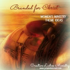Western Theme for Womens Ministry:  Branded in Christ.  #westernparty  #womensministry