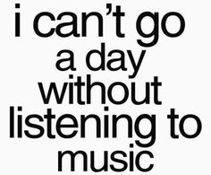 That would be a depressing day without music.